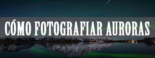 Cómo fotografiar auroras boreales